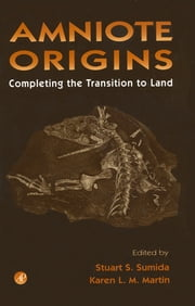 Amniote Origins - Completing the Transition to Land ebook by Stuart Sumida,Karen L.M Martin