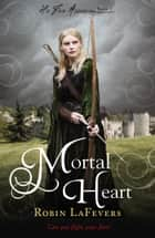Mortal Heart ebook by Robin LaFevers