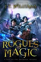 Rogues of Magic - A Tale of the Dwemhar Trilogy ebook by J.T. Williams