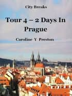 City Breaks: Tour 4 - 2 Days In Prague ebook by Caroline  Y Preston