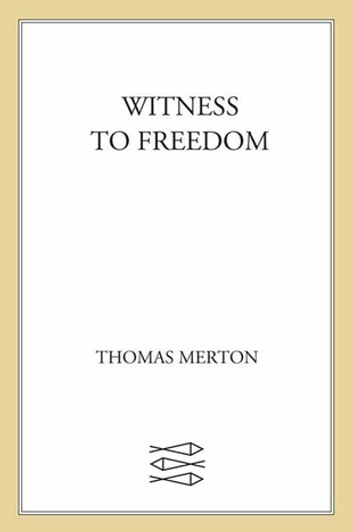 Witness to Freedom - The Letters of Thomas Merton in Times of Crisis ebook by Thomas Merton