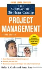 The McGraw-Hill 36-Hour Course: Project Management, Second Edition ebook by Helen Cooke, Karen Tate