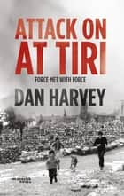 Attack on AT TIRI - Force met with force ebook by Dan Harvey