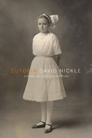 Eutopia - A Novel of Terrible Optimism ebook by David Nickle