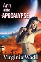 Ann of the Apocalypse (A Post-Apocalyptic Erotic Adventure) ebook by Virginia Wade