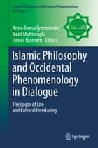 Islamic Philosophy and Occidental Phenomenology in Dialogue ebook by Anna-Teresa Tymieniecka,Nazif Muhtaroglu,Detlev Quintern