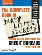 Complete Book of Dirty Little Secrets From the Credit Bureaus ebook by Jason R. Rich