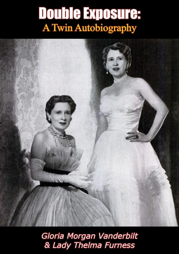 Double Exposure - A Twin Autobiography ebook by Gloria Morgan Vanderbilt,Lady Thelma Furness