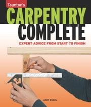 Carpentry Complete ebook by Andrew Engel