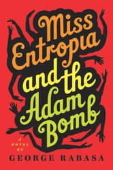 Miss Entropia and the Adam Bomb ebook by George Rabasa