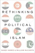 Rethinking Political Islam ebook by Shadi Hamid, William McCants