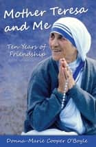 Mother Teresa and Me - Ten Years of Friendship ebook by Donna-Marie Cooper O'Boyle