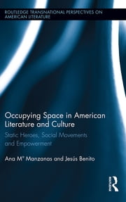 Occupying Space in American Literature and Culture - Static Heroes, Social Movements and Empowerment ebook by Ana M. Manzanas,Jesús Benito Sanchez