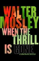 When the Thrill is Gone ebook by Walter Mosley