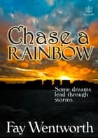 Chase a Rainbow ebook by Fay Wentworth
