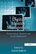 Digital Identity Management - Technological, Business and Social Implications ebook by David Birch