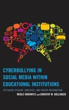 Cyberbullying in Social Media within Educational Institutions - Featuring Student, Employee, and Parent Information ebook by Merle Horowitz, Dorothy M. Bollinger