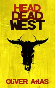 Head Dead West ebook by Oliver Atlas