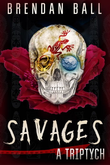 Savages - A Triptych ebook by Brendan Ball