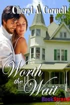 Worth The Wait ebook by Cheryl A. Cornell