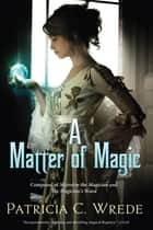 A Matter of Magic - Mairelon and The Magician's Ward ebook by Patricia C. Wrede
