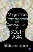 Migration, Remittances and Development in South Asia ebook by Saman Kelegama