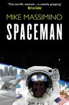 Spaceman - An Astronaut's Unlikely Journey to Unlock the Secrets of the Universe ebook by Mike Massimino, Tanner Colby