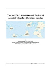 The 2007-2012 World Outlook for Boxed Assorted Chocolate Christmas Candies ebook by ICON Group International, Inc.