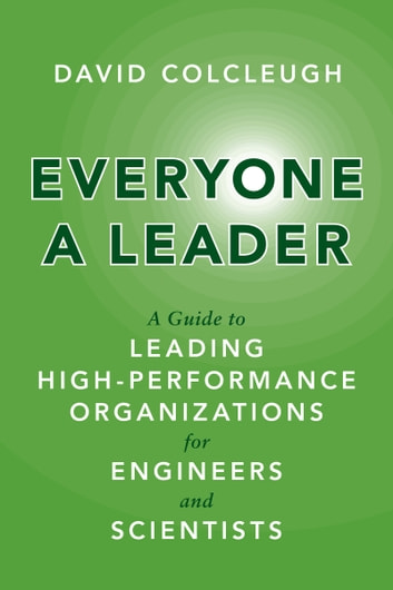 Everyone a Leader - A Guide to Leading High-Performance Organizations for Engineers and Scientists ebook by David Colcleugh