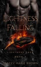Lightness Falling (Lightness Saga #2) ebook by Stacey Marie Brown