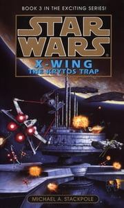 The Krytos Trap: Star Wars (X-Wing) ebook by Michael A. Stackpole