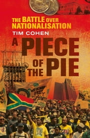 A Piece of the Pie - The Battle over Nationalisation ebook by Tim Cohen
