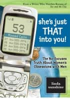 She's Just That Into You! - The No-Excuses Truth About Women's Obsessions with Men ebook by Linda Sunshine