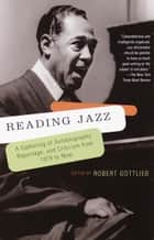 Reading Jazz - A Gathering of Autobiography, Reportage, and Criticism from 1919 to Now ebook by Robert Gottlieb