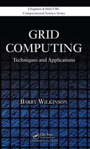 Grid Computing: Techniques and Applications ebook by Wilkinson, Barry