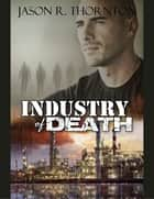 Industry of Death ebook by Jason Thornton