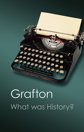 What Was History? - The Art of History in Early Modern Europe ebook by Anthony Grafton