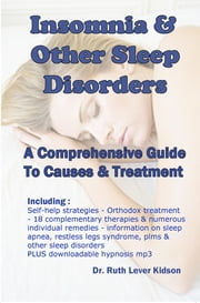 Insomnia & Other Sleep Disorders: A Comprehensive Guide to Their Causes and Treatment ebook by Ruth Lever Kidson