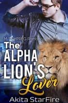 The Alpha Lion's Lover:MM Alpha Omega Fated Mates Mpreg Shifter ebook by Akita StarFire