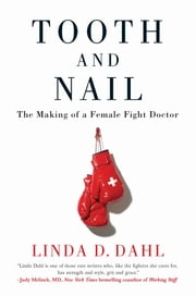 Tooth and Nail - The Making of a Female Fight Doctor ebook by Linda D. Dahl