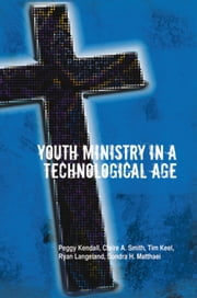 Youth Ministry in a Technological Age ebook by Peggy Kendall; Claire Smith; Tim Ke