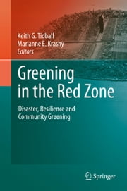 Greening in the Red Zone - Disaster, Resilience and Community Greening ebook by Keith G. Tidball, Marianne E. Krasny