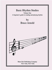 Basic Rhythm Studies, A beginner's guide to reading and playing rhythm ebook by Arnold, Bruce E.