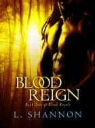 Blood Reign ebook by L. Shannon