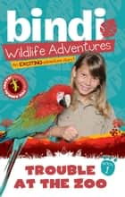Trouble at the Zoo - A Bindi Irwin Adventure ebook by Bindi Irwin, Chris Kunz