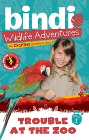 Trouble at the Zoo - Bindi Wildlife Adventures ebook by Bindi Irwin,Chris Kunz