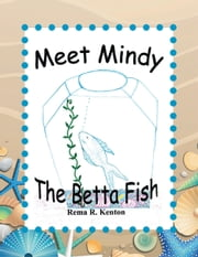 Meet Mindy The Betta Fish ebook by Rema R. Kenton