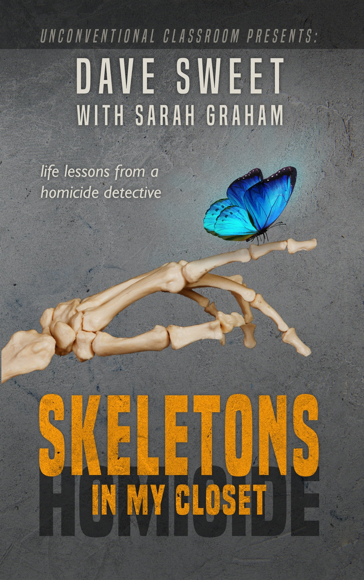 Skeletons In My Closet Life Lessons From A Homicide Detective Ebook By Dave Sweet Rakuten Kobo