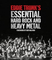 Eddie Trunks Essential Hard Rock and Heavy Metal ebook by Eddie Trunk,Andrea Bussell