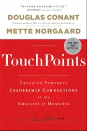 TouchPoints - Creating Powerful Leadership Connections in the Smallest of Moments ebook by Douglas Conant,Mette Norgaard